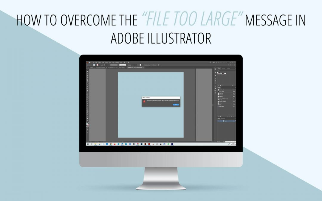 """How to overcome the """"File too large"""" message in Adobe Illustrator"""
