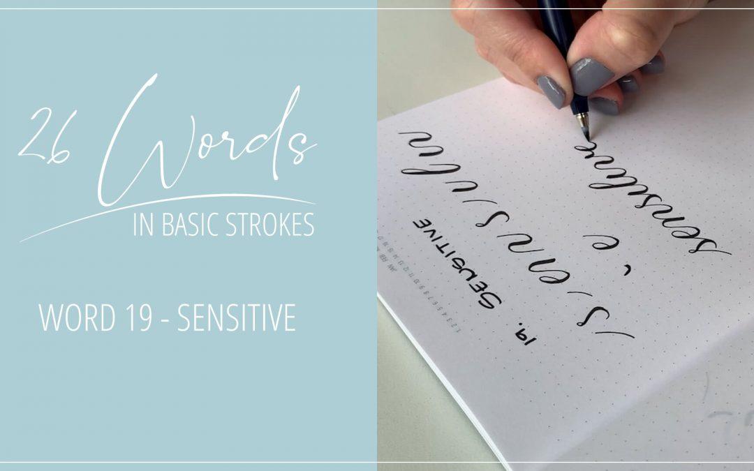 26 Words in Basic Strokes – word 19 – sensitive